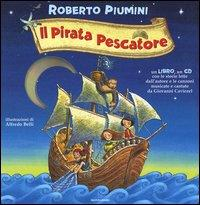Il pirata pescatore : storia con canzoni / Roberto Piumini ; illustrazioni di Alfredo Belli