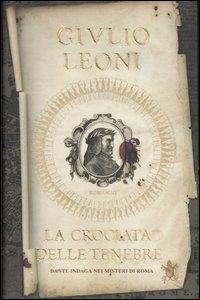 La crociata delle tenebre : Dante indaga nei misteri di Roma / Giulio Leoni