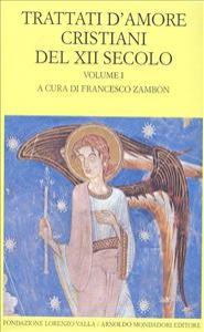 Trattati d'amore cristiani del XII secolo / a cura di Francesco Zambon. Vol. 1