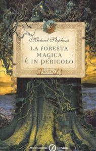 La foresta magica è in pericolo / Michael Stephens ; traduzione di Raffaella Belletti