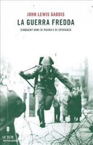 La guerra fredda : cinquant'anni di paura e di speranza / John Lewis Gaddis