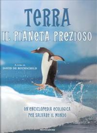 Terra : il pianeta prezioso : un'enciclopedia ecologica per salvare il mondo / a cura di David De Rothschild