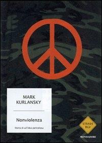 Un'idea pericolosa : storia della nonviolenza / Mark Kurlansky