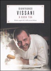 Vissani a casa tua / Gianfranco Vissani