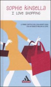 I love shopping / Sophie Kinsella ; traduzione di Annamaria Raffo