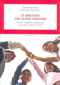 Le emozioni che fanno crescere : come rendere autonomi e sicuri i nostri figli / Ulisse Mariani