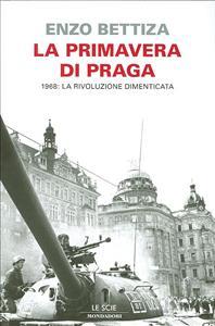 La primavera di Praga : 1968: la rivoluzione dimenticata / Enzo Bettiza