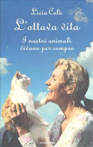 L'ottava vita : i nostri animali vivono per sempre / Licia Colò