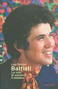 Battisti : la vita, le canzoni, il mistero / Leo Turrini