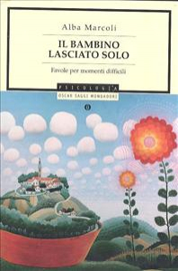 Il bambino lasciato solo : favole per momenti difficili / Alba Marcoli