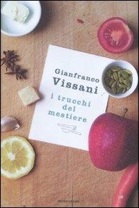 I trucchi del mestiere / Gianfranco Vissani