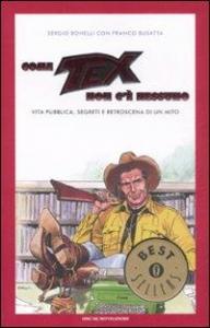 Come Tex non c'è nessuno : vita pubblica, segreti e retroscena di un mito / Sergio Bonelli con Franco Busatta