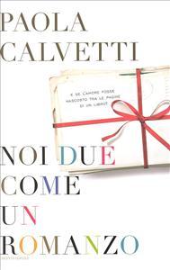 Noi due come un romanzo / Paola Calvetti