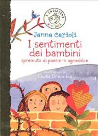 I sentimenti dei bambini : spremuta di poesie in agrodolce / Janna Carioli ; illustrazioni di Giulia Orecchia