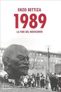 1989 : la fine del Novecento / Enzo Bettiza