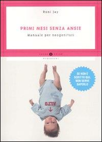 Primi mesi senza ansie : manuale per neogenitori / Roni Jay ; traduzione di Chiara Libero