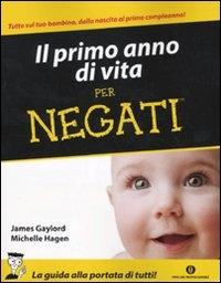 Primo anno di vita per negati / di James Gaylord e Michelle Hagen ; traduzione di Alessandra Sora