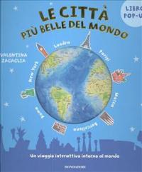 Le città più belle del mondo : un viaggio interattivo intorno al mondo / Valentina Zagaglia ; [testi di Sue McMillan]