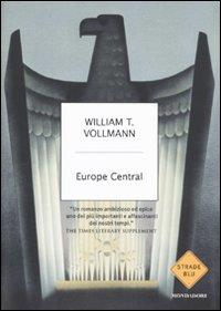 Europe central / William T. Vollmann ; traduzione di Gianni Pannofino