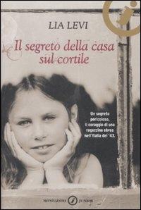 Il segreto della casa sul cortile : Roma 1943-1944 / Lia Levi ; scheda storica di Luciano Tas