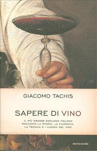 Sapere di vino : il più grande enologo italiano racconta la storia, la filosofia, la tecnica e i luoghi del vino / Giacomo Tachis