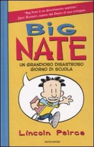 Big Nate : un grandioso disastroso giorno di scuola / Lincoln Peirce ; traduzione di Michele Foschini