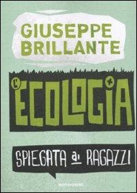 L'ecologia spiegata ai ragazzi / Giuseppe Brillante ; ha collaborato : Alessandro Midlarz