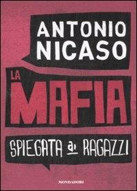 La mafia spiegata ai ragazzi / Antonio Nicaso