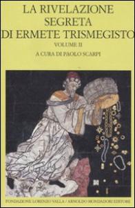 La rivelazione segreta di Ermete Trismegisto / a cura di Paolo Scarpi. Vol. 2