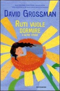 Ruti vuole dormire e altre storie / David Grossman ; traduzione di Alessandra Shomroni ; illustrazioni di Giulia Orecchia