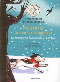 Fulmine, un cane coraggioso : la resistenza raccontata ai bambini / di Anna Sarfatti e Michele Sarfatti ; illustrazioni di Giulia Orecchia