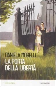 La porta della libertà / Daniela Morelli