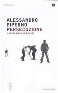 Persecuzione : il fuoco amico dei ricordi / Alessandro Piperno ; illustrazioni di Werther Dell'Edera