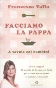 Facciamo la pappa : a tavola con i bambini / Francesca Valla