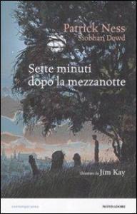 Sette minuti dopo la mezzanotte / Patrick Ness ; da un soggetto di Siobhan Dowd ; traduzione di Giuseppe Iacobaci ; illustrazioni di Jim Kay
