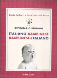 Dizionario bilingue : italiano-bambinese, bambinese-italiano / Daria Polledri, Francesca Del Rosso