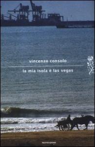 La mia isola è Las Vegas / Vincenzo Consolo ; a cura di Nicolò Messina