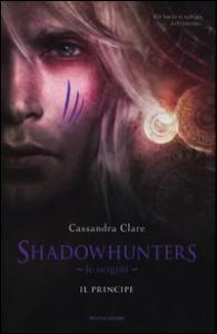 Shadowhunters, le origini. Il principe
