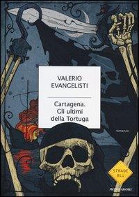 Cartagena : gli ultimi della Tortuga / Valerio Evangelisti