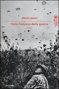 L'arte francese della guerra : romanzo / Alexis Jenni ; traduzione di Leopoldo Carra