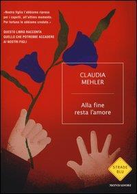 Alla fine resta l'amore / Claudia Mehler