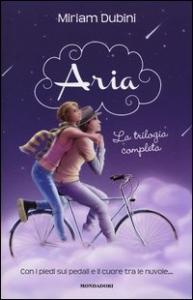 Aria : la triologia completa / Miriam Dubini