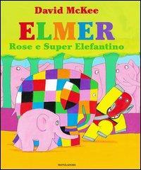 Elmer, Rose e Super elefantino / David McKee