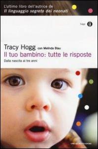 Il tuo bambino: tutte le risposte : dalla nascita ai tre anni / Tracy Hogg con Melinda Blau ; traduzione di Chiara Libero