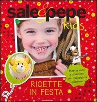 Sale & pepe kids : ricette in festa / [a cura di Maria Bastanzetti ; illustrazioni di Mauro Marchesi]