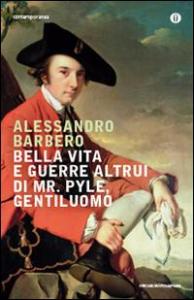 Bella vita e guerre altrui di Mr. Pyle, gentiluomo / Alessandro Barbero