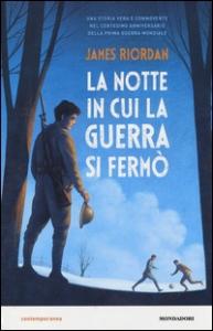 La notte in cui la guerra si fermò / James Riordan ; traduzione di Lorenzo Borgotallo