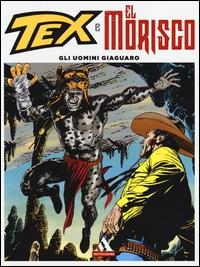 Tex e El Morisco. Vol. 4.: Gli uomini giaguaro