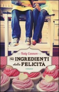 Gli ingredienti della felicità / Katy Cannon ; traduzione di Alessandra Guidoni