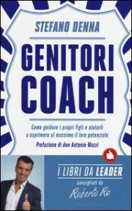 Genitori coach : come guidare i propri figli e aiutarli a esprimere al massimo il loro potenziale / Stefano Denna